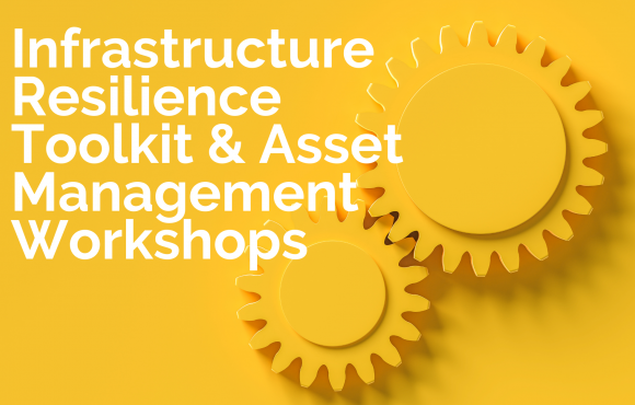"Two mechanical gears are superimposed onto a yellow background with the words ""Infrastructure Resilience Toolkit & Asset Management Workshops"" on top."